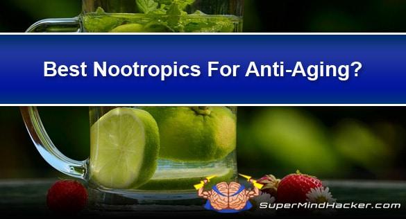 9 Best Nootropics for Anti-Aging