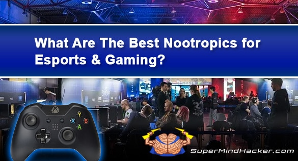The Best Nootropics for Esports and Gaming – Smart Drugs for Pro Gamers!