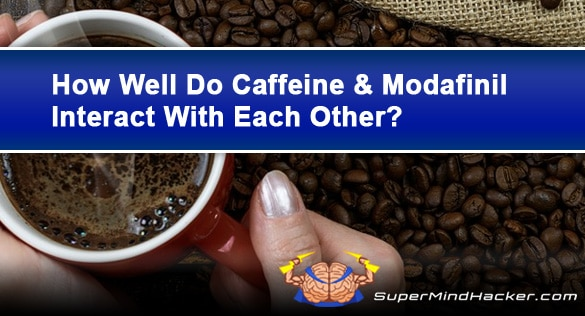 How Do Modafinil and Caffeine Interact When Taken Together?