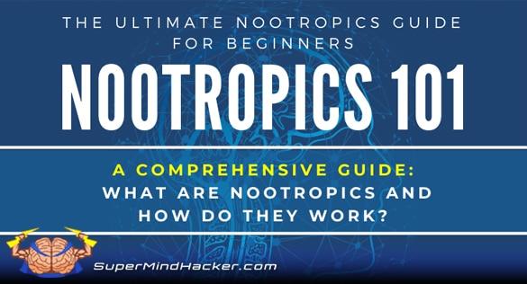 Nootropics 101 - Ultimate Nootropics Beginners Guide