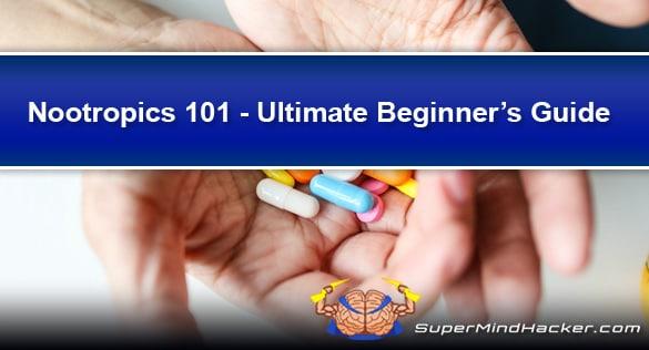 Nootropics 101 - Beginners Guide