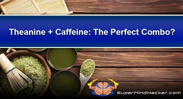"Theanine And Caffeine – The ""Perfect for Nootropics"" Balanced Combo!"