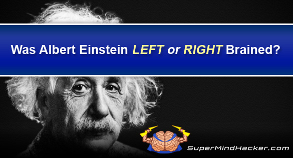 was Albert Einstein Left or Right Brained?