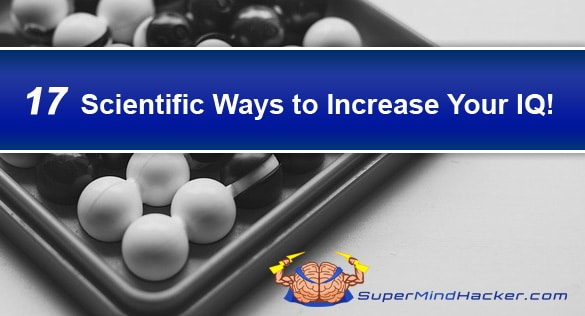 17 Scientific Ways To Increase Your IQ And Maximize Your Intelligence