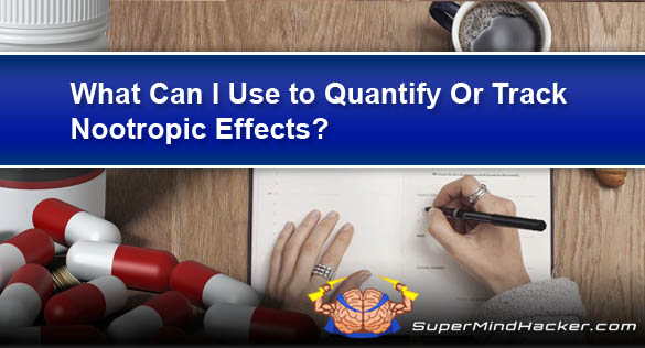 What Can I Use to Quantify Or Track Nootropic Effects?
