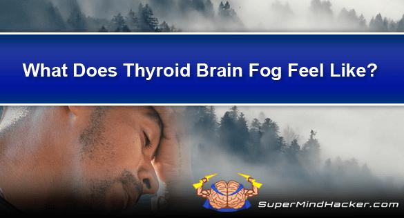 What Does Thyroid Brain Fog Feel Like?
